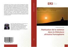 Bookcover of Poétisation de la violence dans la littérature africaine francophone