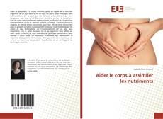 Bookcover of Aider le corps à assimiler les nutriments