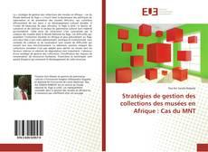 Обложка Stratégies de gestion des collections des musées en Afrique : Cas du MNT
