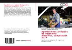 Bookcover of Aportaciones a tópicos de ingeniería mecánica, compilación 2015