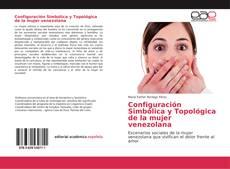 Bookcover of Configuración Simbólica y Topológica de la mujer venezolana