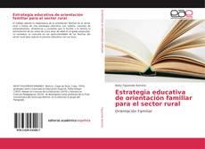 Borítókép a  Estrategia educativa de orientación familiar para el sector rural - hoz