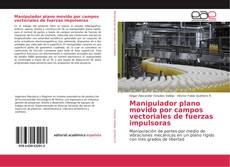 Manipulador plano movido por campos vectoriales de fuerzas impulsoras kitap kapağı