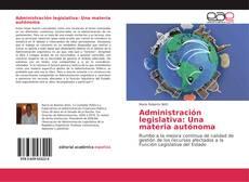 Portada del libro de Administración legislativa: Una materia autónoma