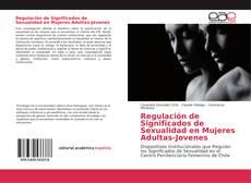 Bookcover of Regulación de Significados de Sexualidad en Mujeres Adultas-Jovenes