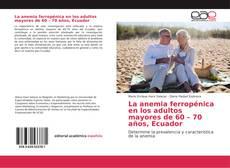 Bookcover of La anemia ferropénica en los adultos mayores de 60 – 70 años, Ecuador