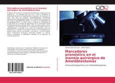 Portada del libro de Marcadores pronóstico en el manejo quirúrgico de Ameloblastomas