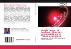 Borítókép a  Magia negra: la teología, ciencia y ética oculta en la Teoría económica - hoz