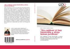 """Bookcover of """"Sin cadáver si hay homicidio y otros temas jurídicos"""""""