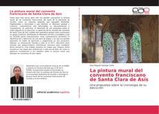 Borítókép a  La pintura mural del convento franciscano de Santa Clara de Asís - hoz