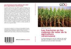 Bookcover of Las fracturas en las cadenas de valor de la agricultura veracruzana