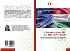 Borítókép a  La Hongrie vue par l'UE pendant sa Présidence - hoz
