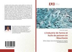 Couverture de L'industrie de farine et huile de poisson en Mauritanie