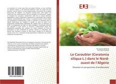 Bookcover of Le Caroubier (Ceratonia siliqua L.) dans le Nord-ouest de l'Algérie
