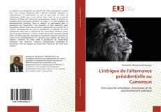 Обложка L'intrigue de l'alternance présidentielle au Cameroun