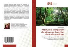 Bookcover of Atténuer le changement climatique par la gestion des forêts tropicales
