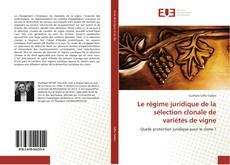 Bookcover of Le régime juridique de la sélection clonale de variétés de vigne
