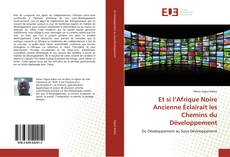 Bookcover of Et si l'Afrique Noire Ancienne Éclairait les Chemins du Développement