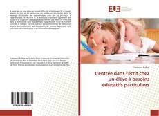 Couverture de L'entrée dans l'écrit chez un élève à besoins éducatifs particuliers