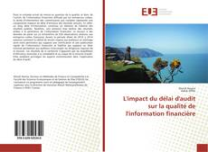 Buchcover von L'impact du délai d'audit sur la qualité de l'information financière