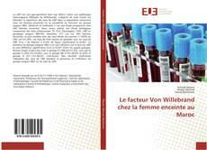 Portada del libro de Le facteur Von Willebrand chez la femme enceinte au Maroc