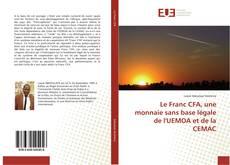 Bookcover of Le Franc CFA, une monnaie sans base légale de l'UEMOA et de la CEMAC