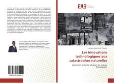 Couverture de Les innovations technologiques aux catastrophes naturelles