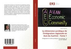 Bookcover of La dimension juridique de l'intégration régionale en Asie du Sud-Est - Tome 1