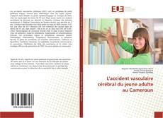 Copertina di L'accident vasculaire cérébral du jeune adulte au Cameroun
