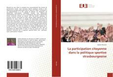 Couverture de La participation citoyenne dans la politique sportive strasbourgeoise