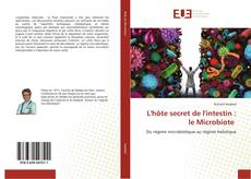 Bookcover of L'hôte secret de l'intestin : le Microbiote