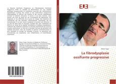 Bookcover of La fibrodysplasie ossifiante progressive