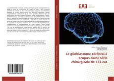 Bookcover of Le glioblastome cérébral à propos d'une série chirurgicale de 134 cas