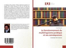 Bookcover of Le fonctionnement du multilinguisme juridique et ses conséquences