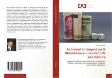 Borítókép a  Le travail et l'argent ou le libéralisme au tournant de son histoire - hoz