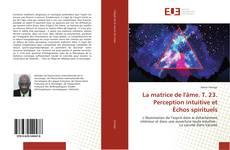 Capa do livro de La matrice de l'âme. T. 23. Perception intuitive et Échos spirituels