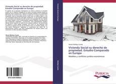 Vivienda Social su derecho de propiedad. Estudio Comparado en Europa的封面