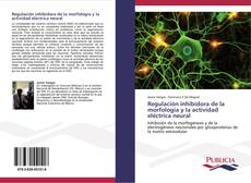 Portada del libro de Regulación inhibidora de la morfología y la actividad eléctrica neural