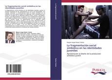 Portada del libro de La fragmentación social simbólica en las identidades juveniles
