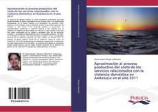Buchcover von Aproximación al proceso productivo del coste de los servicios relacionados con la violencia doméstica en Andalucía en el año 2011