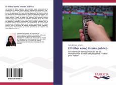 Bookcover of El fútbol como interés público