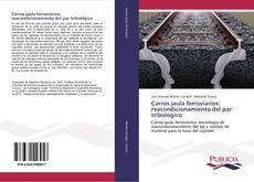 Bookcover of Carros jaula ferroviarios: reacondicionamiento del par tribológico