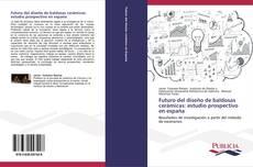 Portada del libro de Futuro del diseño de baldosas cerámicas: estudio prospectivo en españa