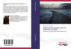 Portada del libro de Andar por los bordes: entre la historia y la ficción