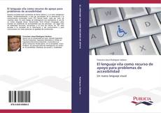 Bookcover of El lenguaje vila como recurso de apoyo para problemas de accesibilidad