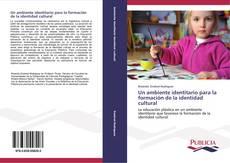 Portada del libro de Un ambiente identitario para la formación de la identidad cultural