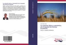 La creación léxica y semántica en el español de Guinea Ecuatorial kitap kapağı