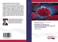 Receptor del Factor de Crecimiento Epidérmico Foco en Cáncer de Pulmón kitap kapağı