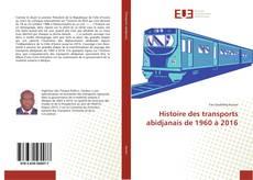 Bookcover of Histoire des transports abidjanais de 1960 à 2016