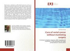 Cure of rectal cancer without mutilating surgery kitap kapağı